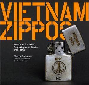 Vietnam Zippos American Soldiers' Engravings and Stories 1965-1973
